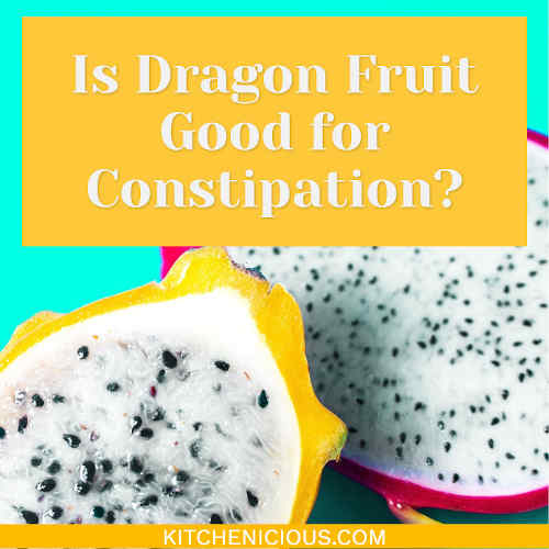 Is Dragon Fruit Good for Constipation?