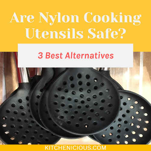 Are Nylon Cooking Utensils Safe? 3 Best Alternatives
