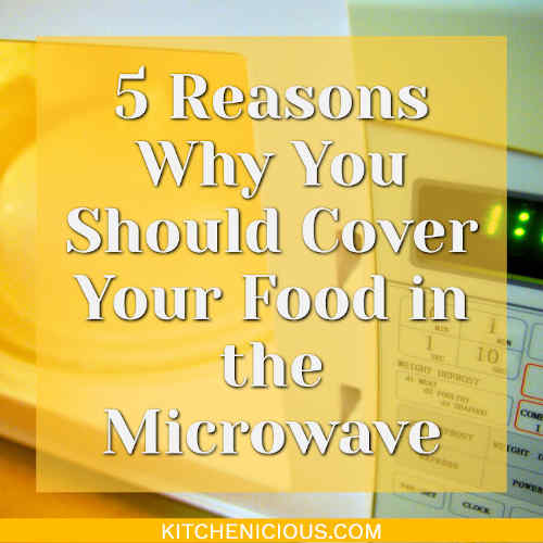 5 Reasons Why You Should Cover Your Food in the Microwave