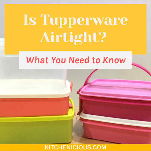 Is Tupperware Airtight? What You Need to Know