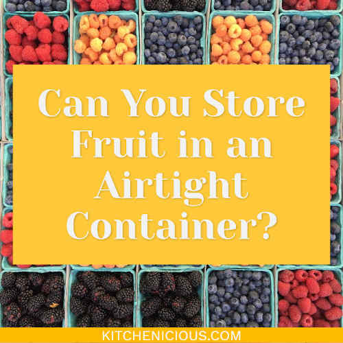 Can You Store Fruit in an Airtight Container?
