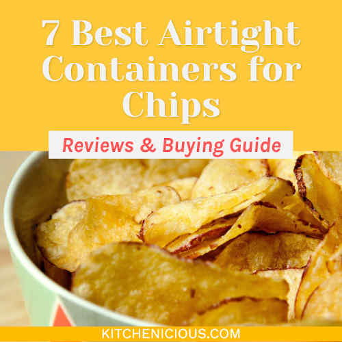 7 Best Airtight Containers for Chips (Reviews & Buying Guide)